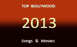 Top Bollywood movies and songs 2013
