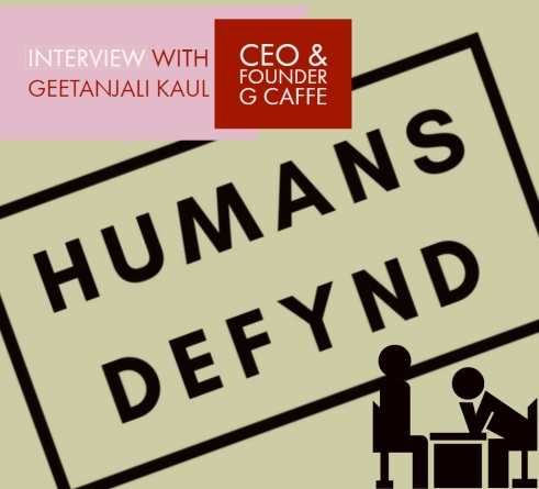 Humans Defynd interviews Geetanjali Kaul, CEO & Founder of creative agency G Caffe.