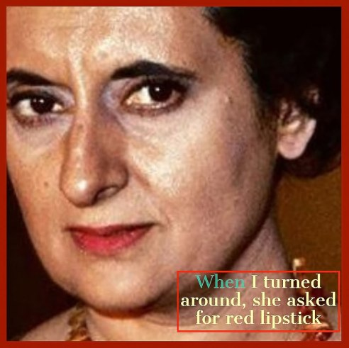 Mrs Indira Gandhi with red lipstick